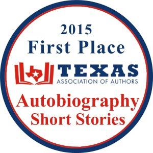 2015 First Place Texas Assocation of Writers: Autobiography Short Stories
